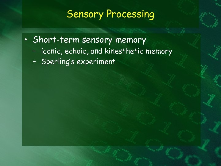 Sensory Processing • Short-term sensory memory – iconic, echoic, and kinesthetic memory – Sperling's