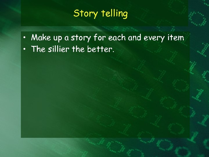 Story telling • Make up a story for each and every item • The