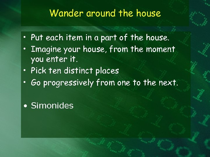Wander around the house • Put each item in a part of the house.