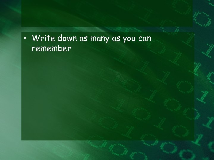 • Write down as many as you can remember
