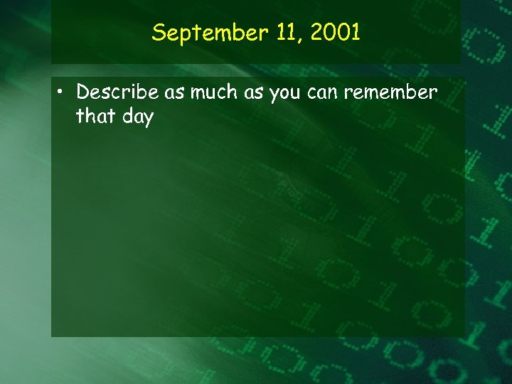 September 11, 2001 • Describe as much as you can remember that day