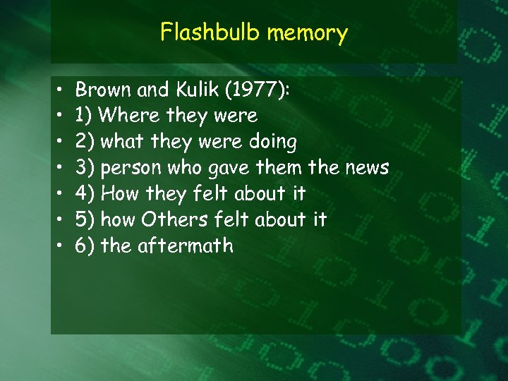 Flashbulb memory • • Brown and Kulik (1977): 1) Where they were 2) what