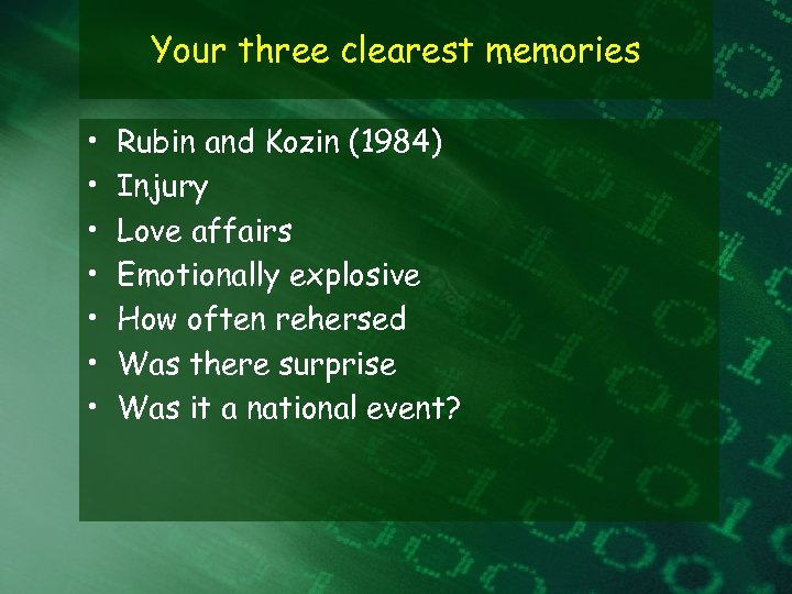 Your three clearest memories • • Rubin and Kozin (1984) Injury Love affairs Emotionally