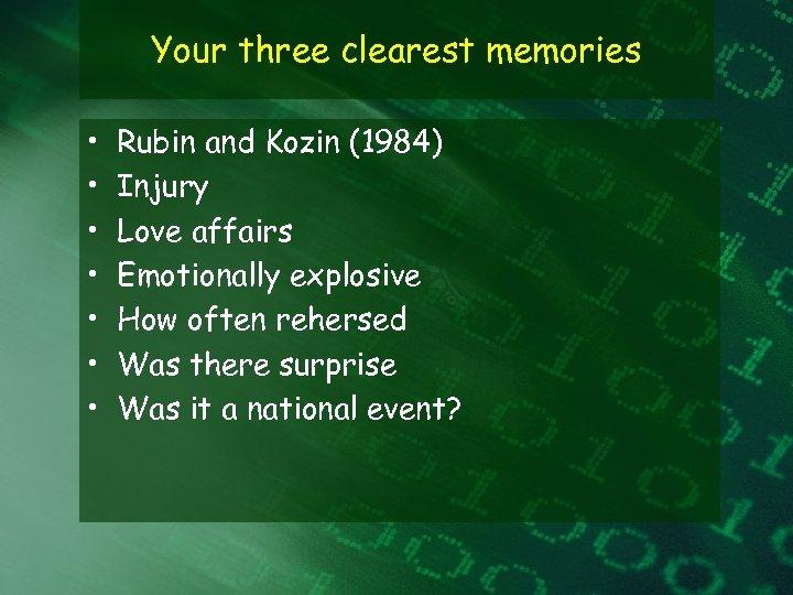 Your three clearest memories • • Rubin and Kozin (1984) Injury Love affairs Emotionally