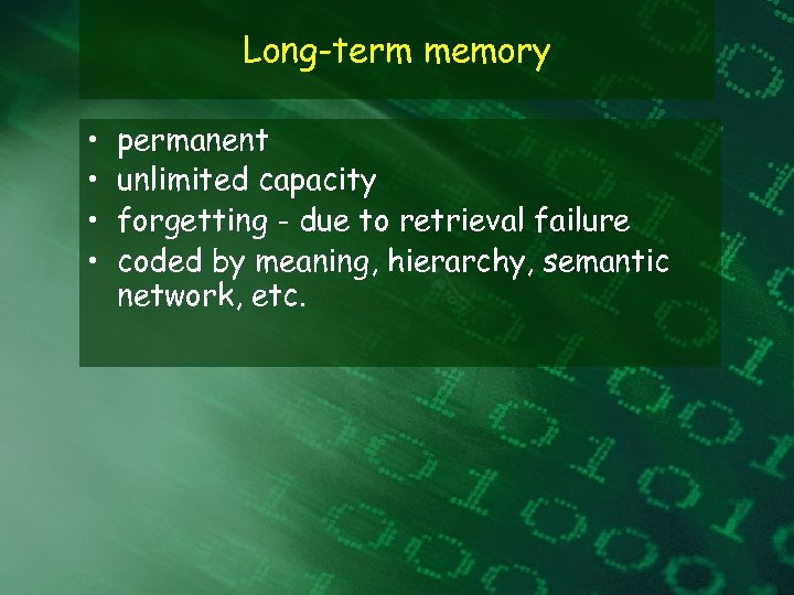Long-term memory • • permanent unlimited capacity forgetting - due to retrieval failure coded