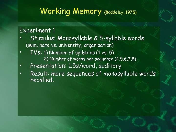 Working Memory (Baddeley, 1975) Experiment 1 • Stimulus: Monosyllable & 5 -syllable words •