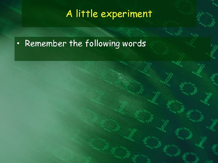 A little experiment • Remember the following words