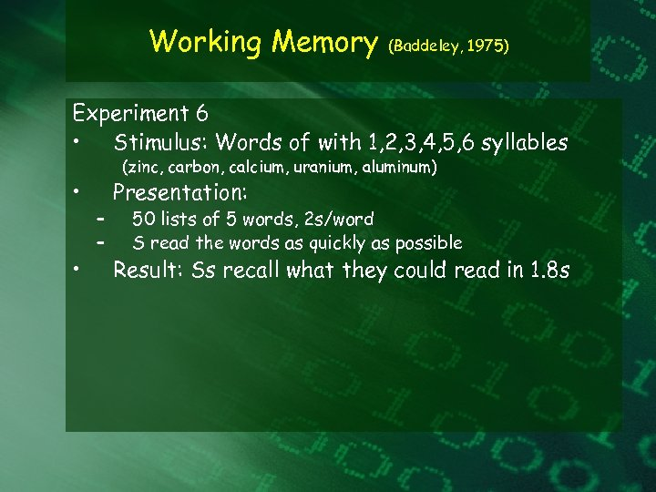 Working Memory (Baddeley, 1975) Experiment 6 • Stimulus: Words of with 1, 2, 3,