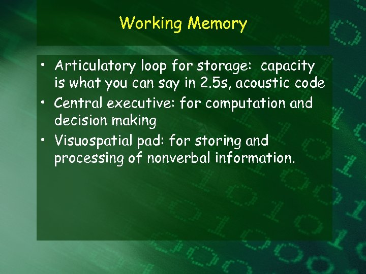 Working Memory • Articulatory loop for storage: capacity is what you can say in