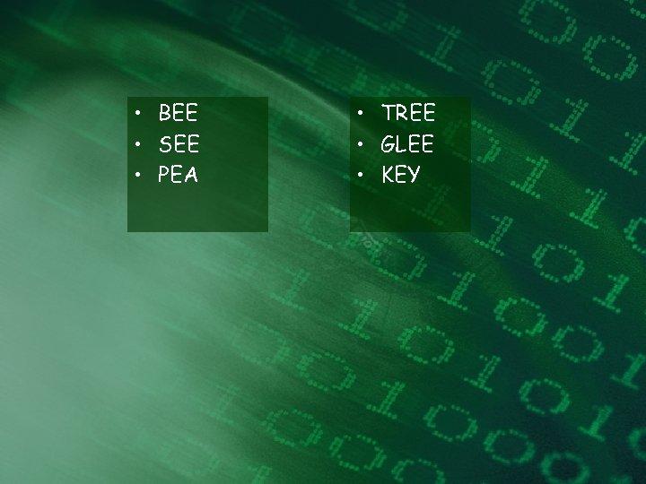 • BEE • SEE • PEA • TREE • GLEE • KEY