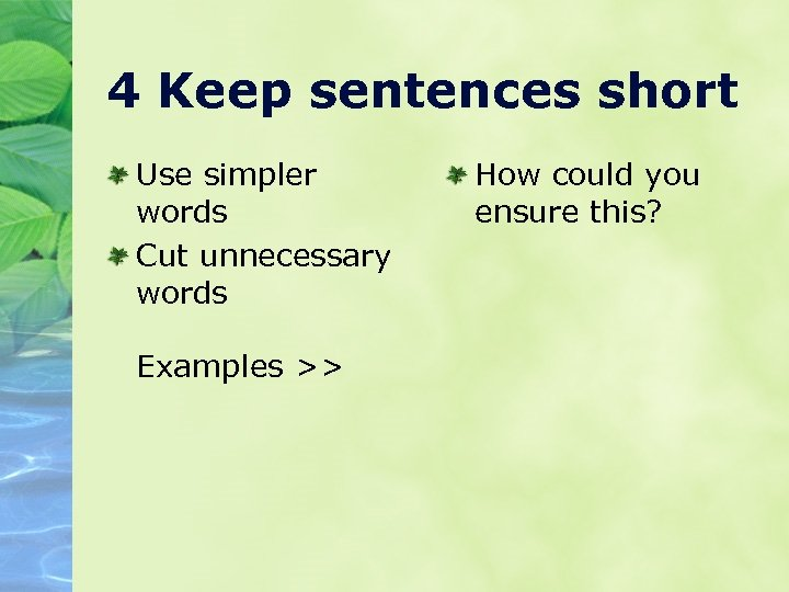 4 Keep sentences short Use simpler words Cut unnecessary words Examples >> How could