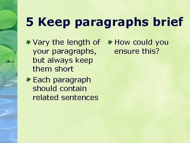 5 Keep paragraphs brief Vary the length of your paragraphs, but always keep them