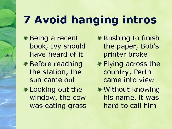 7 Avoid hanging intros Being a recent book, Ivy should have heard of it