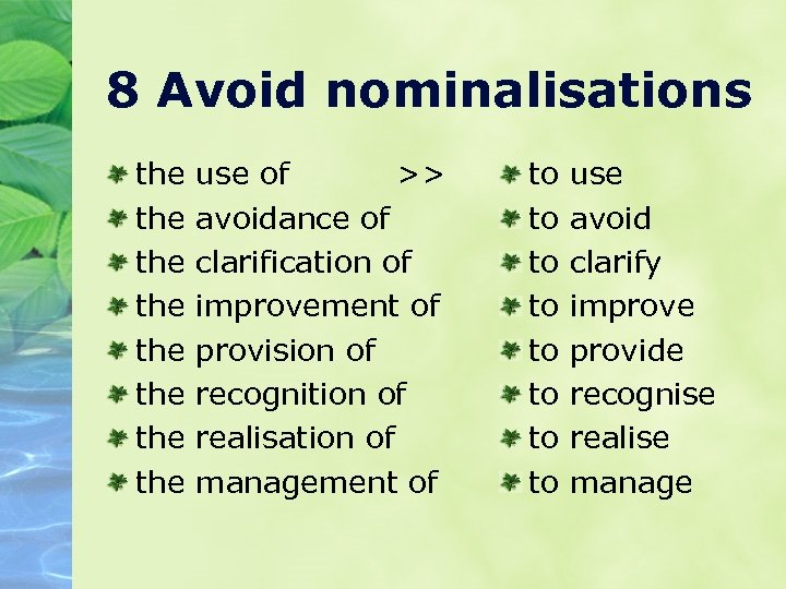 8 Avoid nominalisations the the use of >> avoidance of clarification of improvement of