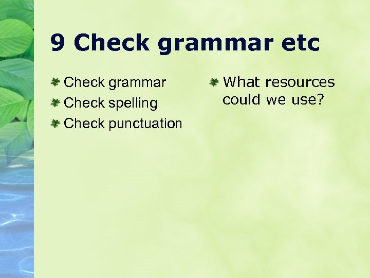 9 Check grammar etc Check grammar Check spelling Check punctuation What resources could we