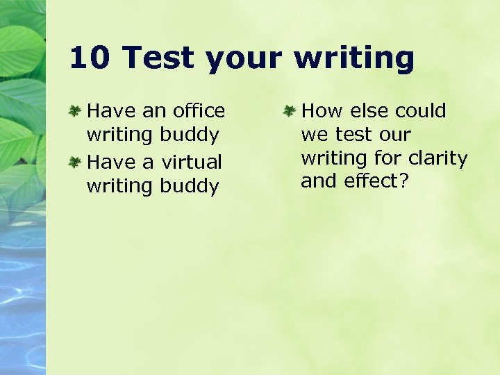 10 Test your writing Have an office writing buddy Have a virtual writing buddy