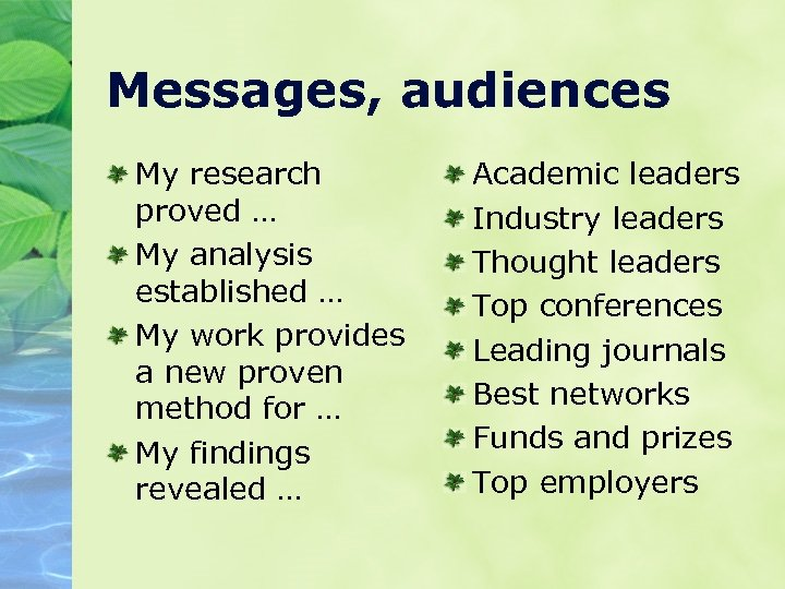 Messages, audiences My research proved … My analysis established … My work provides a