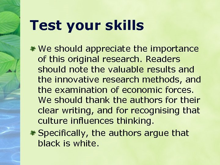 Test your skills We should appreciate the importance of this original research. Readers should
