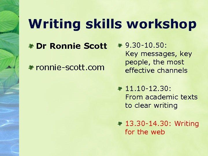 Writing skills workshop Dr Ronnie Scott ronnie-scott. com 9. 30 -10. 50: Key messages,