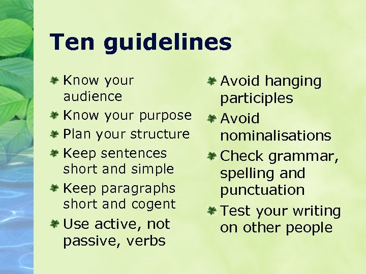 Ten guidelines Know your audience Know your purpose Plan your structure Keep sentences short