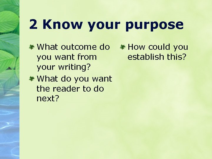 2 Know your purpose What outcome do you want from your writing? What do