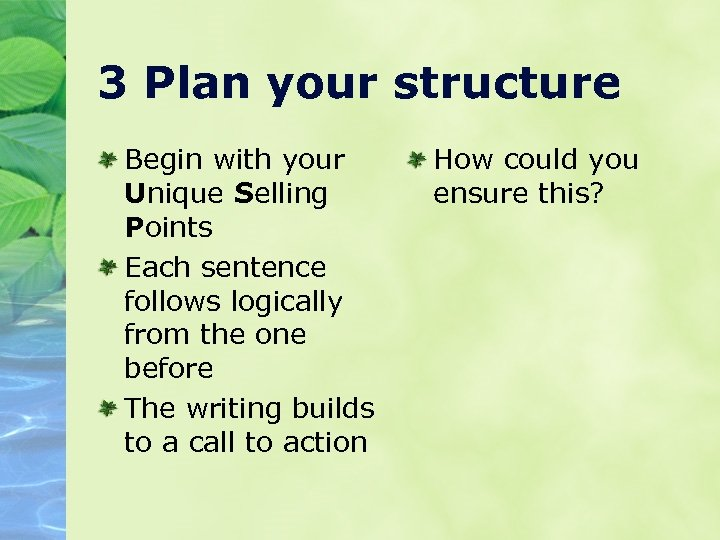 3 Plan your structure Begin with your Unique Selling Points Each sentence follows logically
