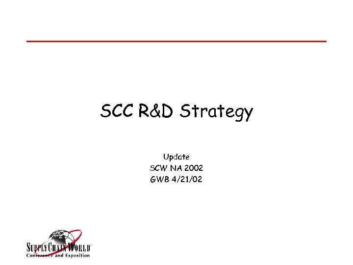 SCC R&D Strategy Update SCW NA 2002 GWB 4/21/02