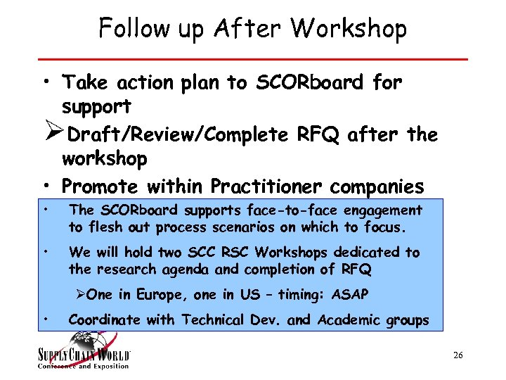 Follow up After Workshop • Take action plan to SCORboard for support ØDraft/Review/Complete RFQ