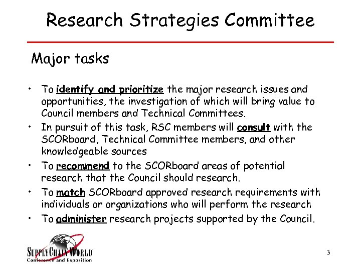 Research Strategies Committee Major tasks • To identify and prioritize the major research issues