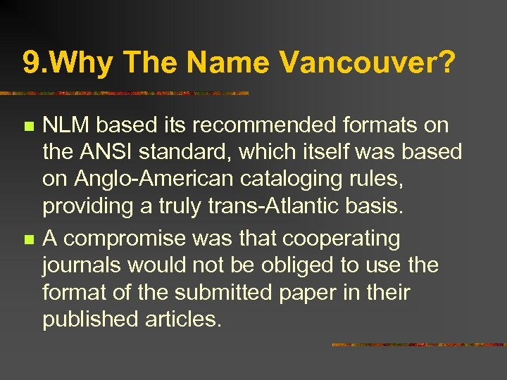 9. Why The Name Vancouver? n n NLM based its recommended formats on the