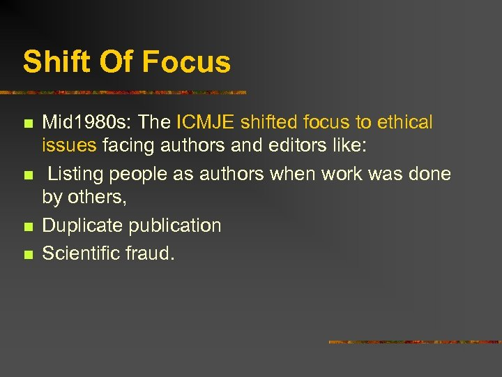 Shift Of Focus n n Mid 1980 s: The ICMJE shifted focus to ethical
