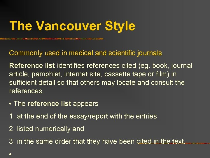 The Vancouver Style Commonly used in medical and scientific journals. Reference list identifies references