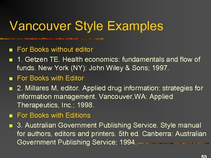 Vancouver Style Examples n n n For Books without editor 1. Getzen TE. Health