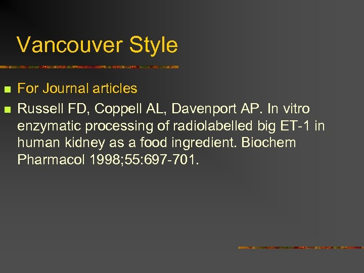 Vancouver Style n n For Journal articles Russell FD, Coppell AL, Davenport AP. In