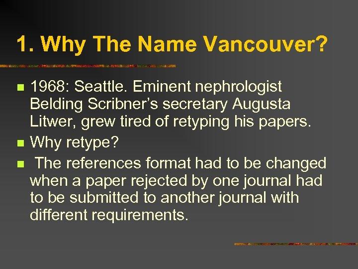 1. Why The Name Vancouver? n n n 1968: Seattle. Eminent nephrologist Belding Scribner's