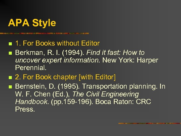 APA Style n n 1. For Books without Editor Berkman, R. I. (1994). Find