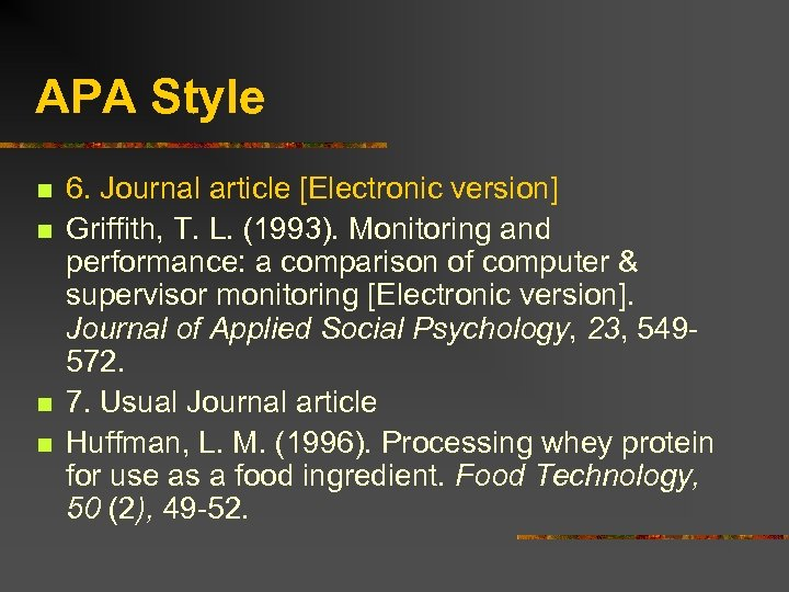 APA Style n n 6. Journal article [Electronic version] Griffith, T. L. (1993). Monitoring