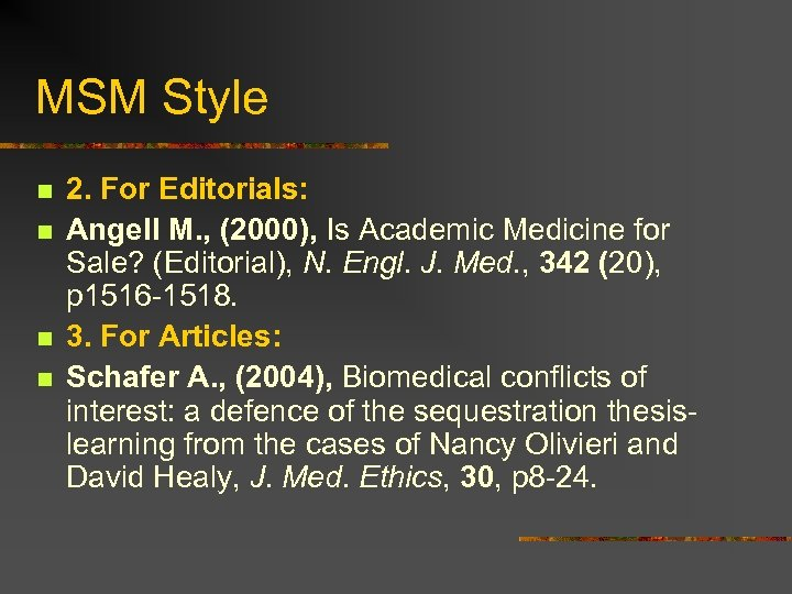 MSM Style n n 2. For Editorials: Angell M. , (2000), Is Academic Medicine