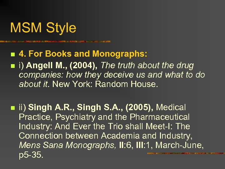 MSM Style n n n 4. For Books and Monographs: i) Angell M. ,