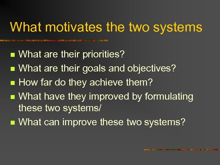 What motivates the two systems n n n What are their priorities? What are