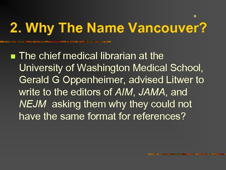 2. Why The Name Vancouver? n The chief medical librarian at the University of