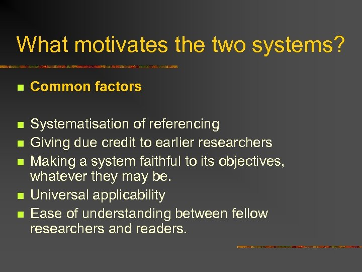 What motivates the two systems? n Common factors n Systematisation of referencing Giving due