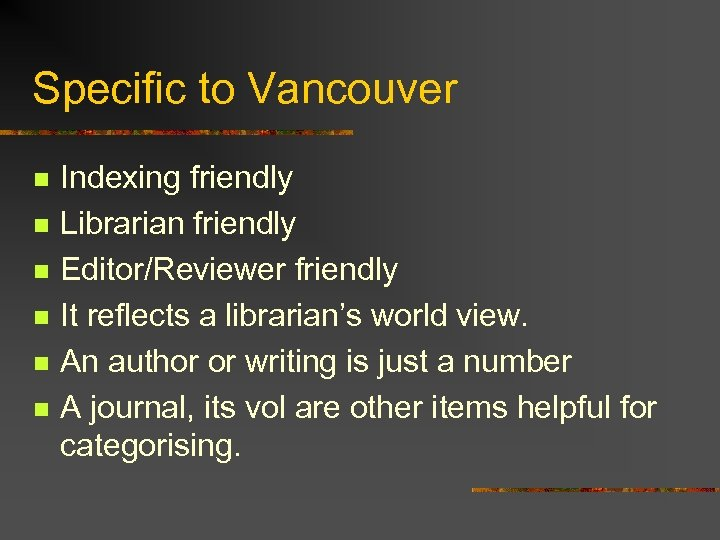 Specific to Vancouver n n n Indexing friendly Librarian friendly Editor/Reviewer friendly It reflects