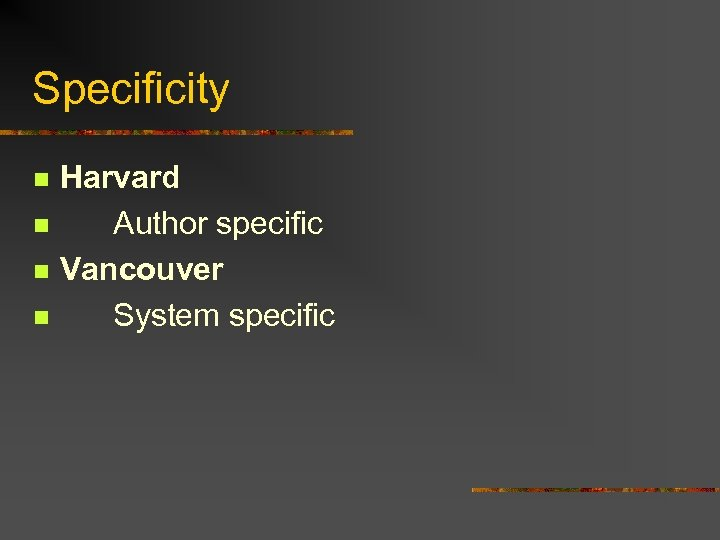 Specificity n n Harvard Author specific Vancouver System specific