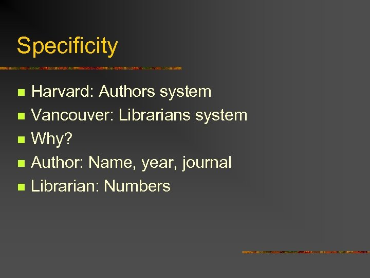 Specificity n n n Harvard: Authors system Vancouver: Librarians system Why? Author: Name, year,
