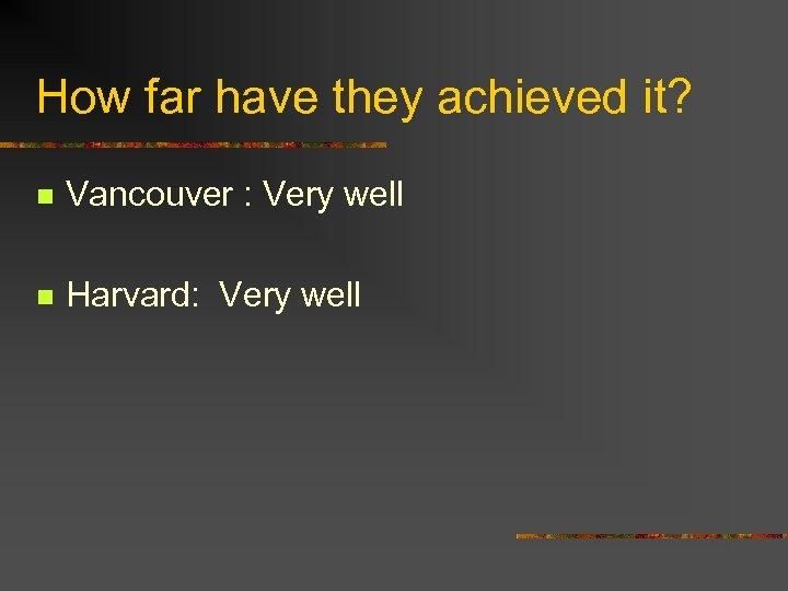 How far have they achieved it? n Vancouver : Very well n Harvard: Very