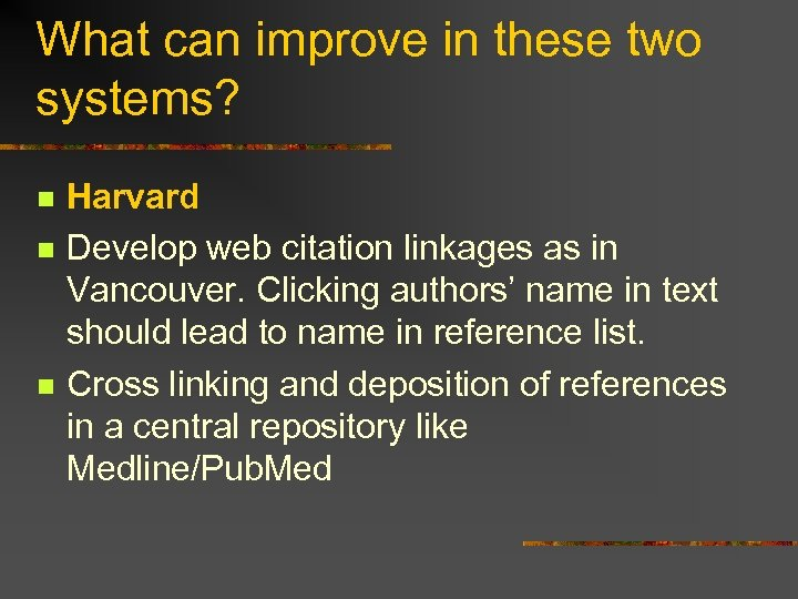 What can improve in these two systems? n n n Harvard Develop web citation
