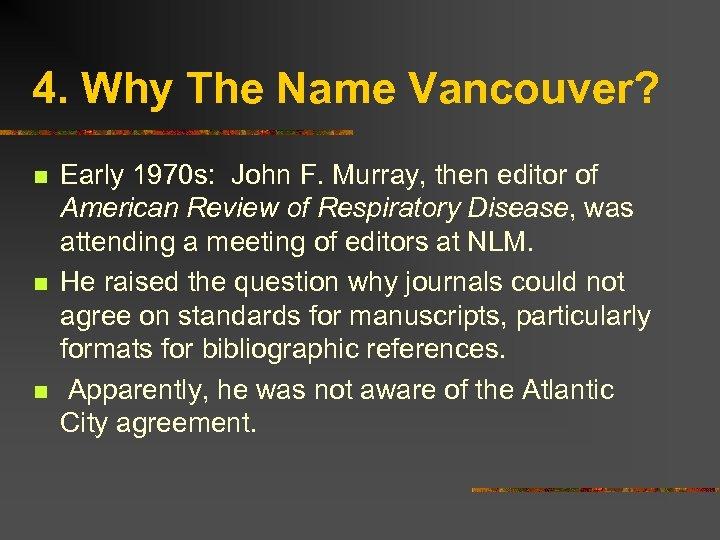 4. Why The Name Vancouver? n n n Early 1970 s: John F. Murray,