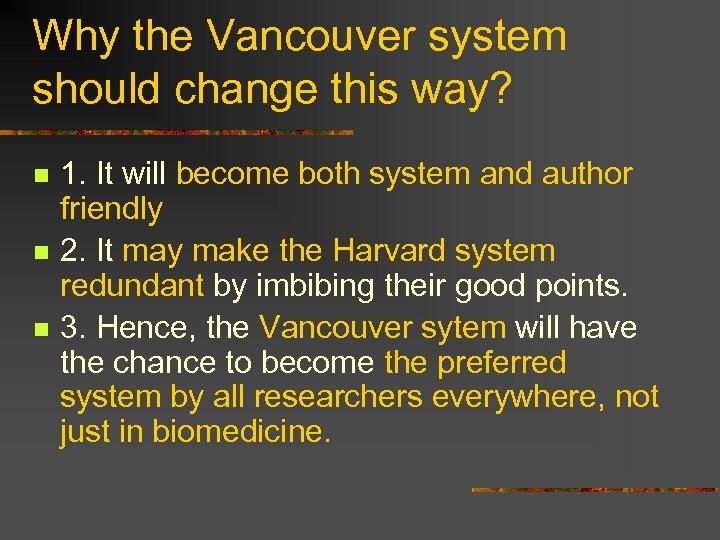 Why the Vancouver system should change this way? n n n 1. It will