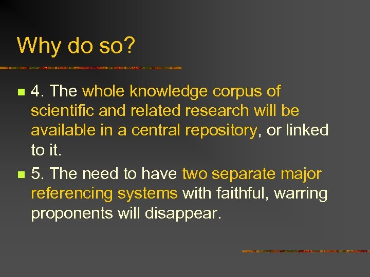 Why do so? n n 4. The whole knowledge corpus of scientific and related